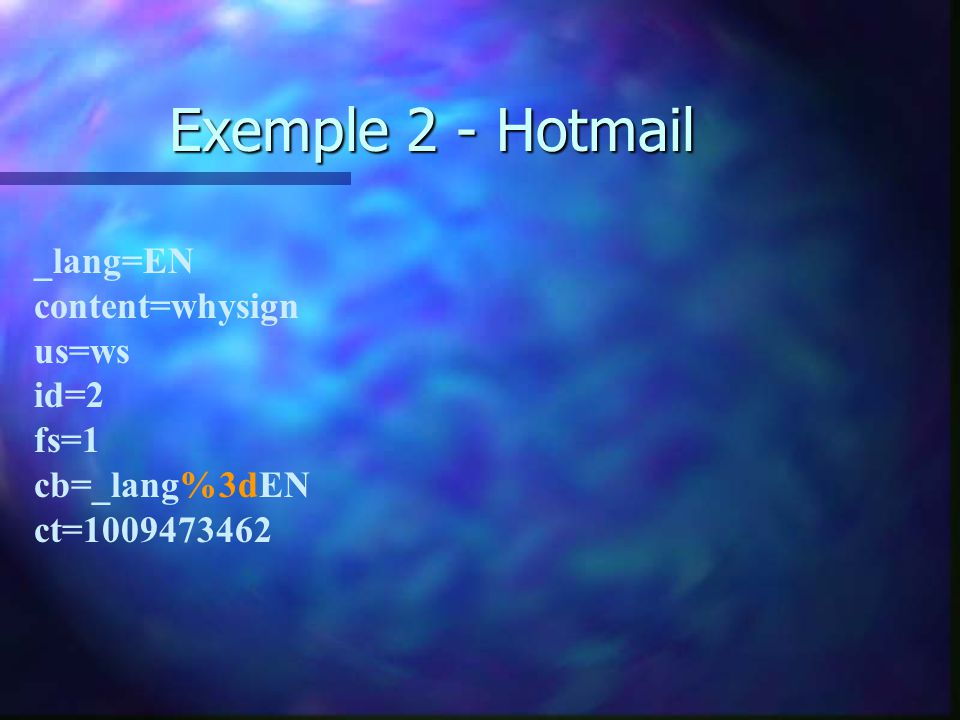 Exemple 2 - Hotmail _lang=EN content=whysign us=ws id=2 fs=1 cb=_lang%3dEN ct=1009473462