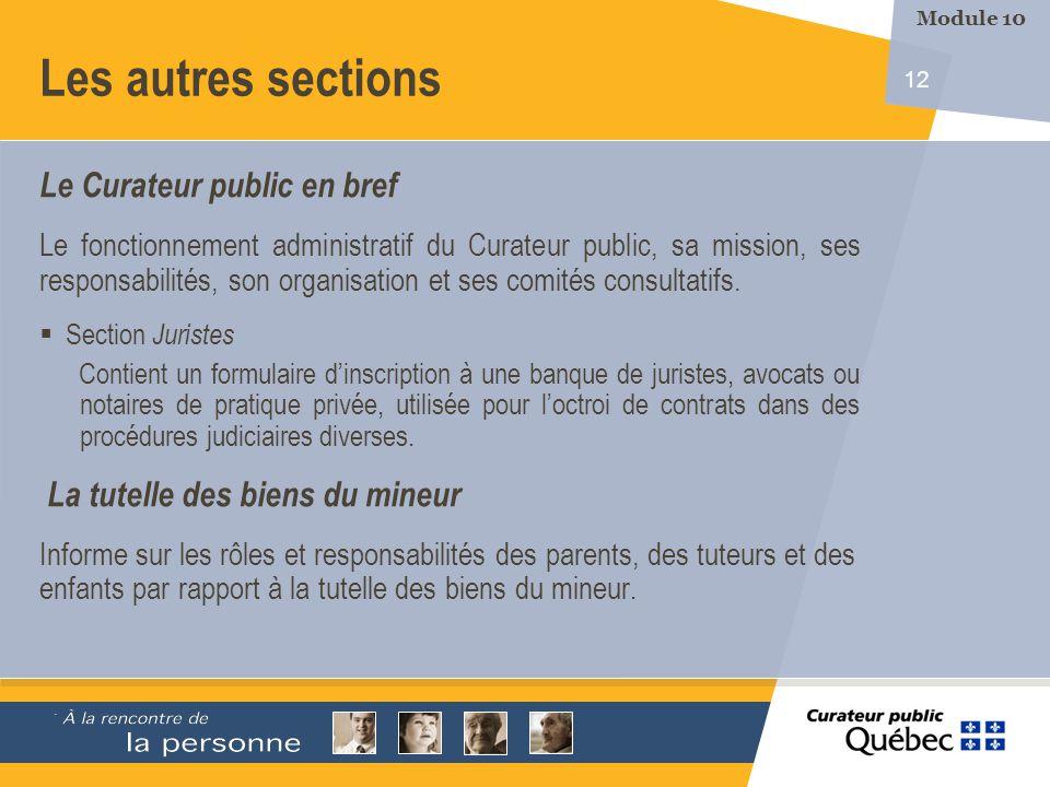 12 Le Curateur public en bref Le fonctionnement administratif du Curateur public, sa mission, ses responsabilités, son organisation et ses comités consultatifs.