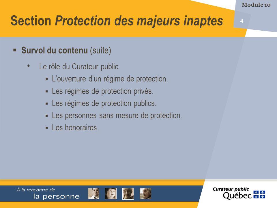 4 Survol du contenu (suite) Le rôle du Curateur public Louverture dun régime de protection.