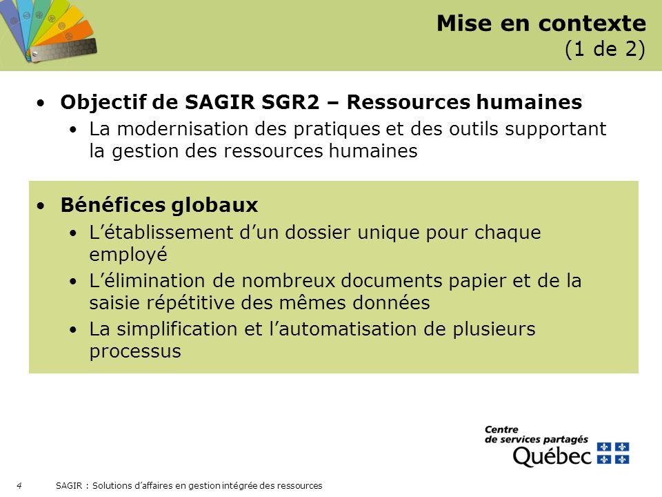 SAGIR : Solutions daffaires en gestion intégrée des ressources 4 Mise en contexte (1 de 2) Objectif de SAGIR SGR2 – Ressources humaines La modernisati