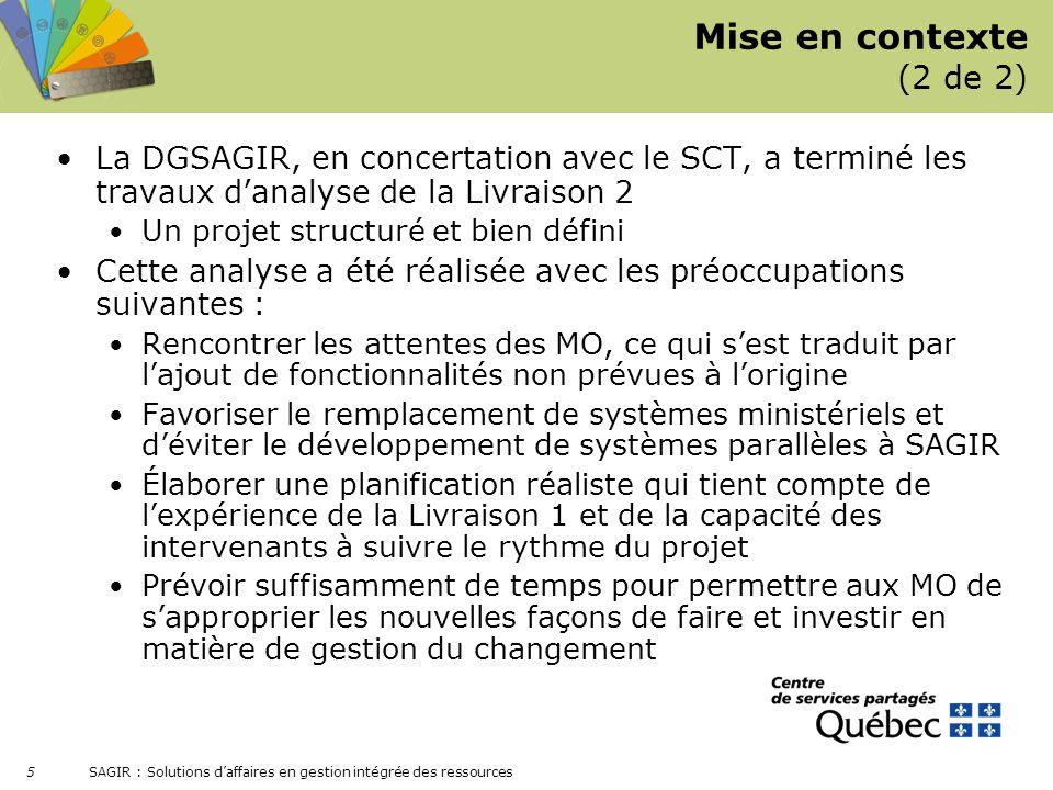 SAGIR : Solutions daffaires en gestion intégrée des ressources 5 Mise en contexte (2 de 2) La DGSAGIR, en concertation avec le SCT, a terminé les trav