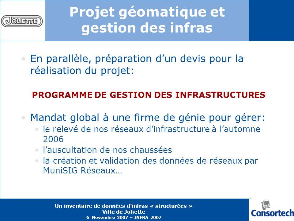 Un inventaire de données dinfras « structurées » Ville de Joliette 6 Novembre 2007 – INFRA 2007 Projet géomatique et gestion des infras En parallèle,
