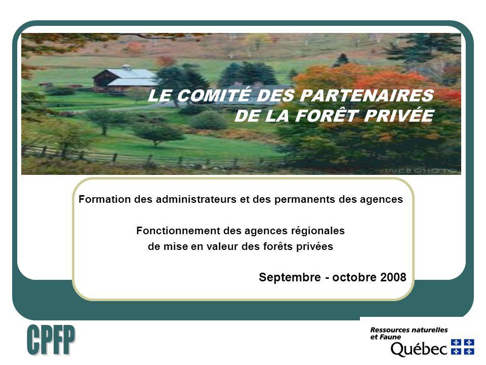 LE COMITÉ DES PARTENAIRES DE LA FORÊT PRIVÉE Formation des administrateurs et des permanents des agences Fonctionnement des agences régionales de mise en valeur des forêts privées Septembre - octobre 2008