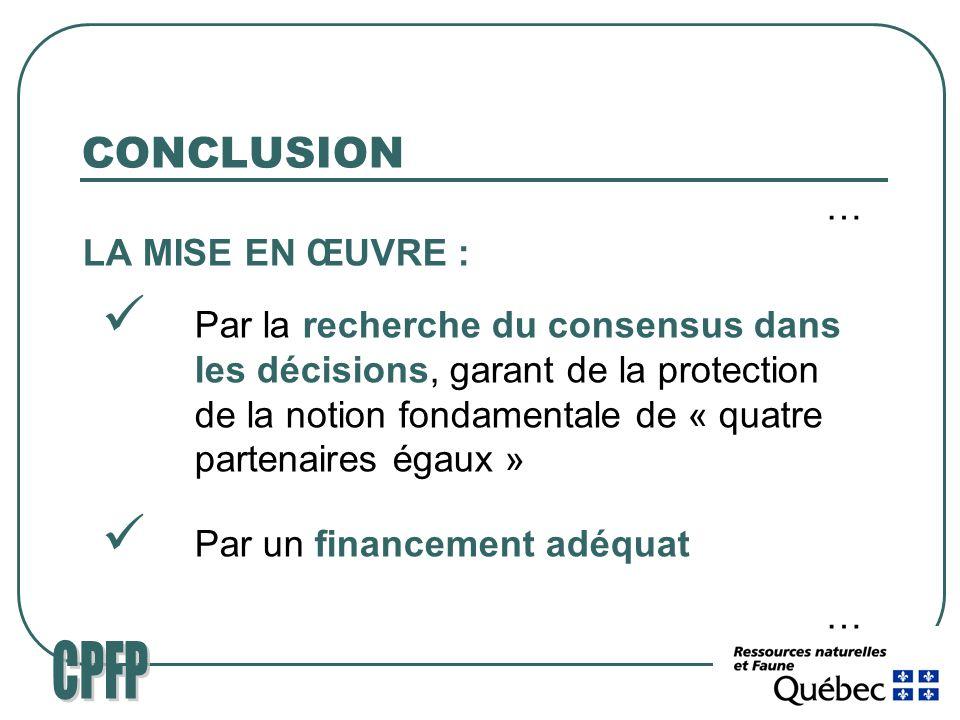 CONCLUSION … LA MISE EN ŒUVRE : Par la recherche du consensus dans les décisions, garant de la protection de la notion fondamentale de « quatre partenaires égaux » Par un financement adéquat …