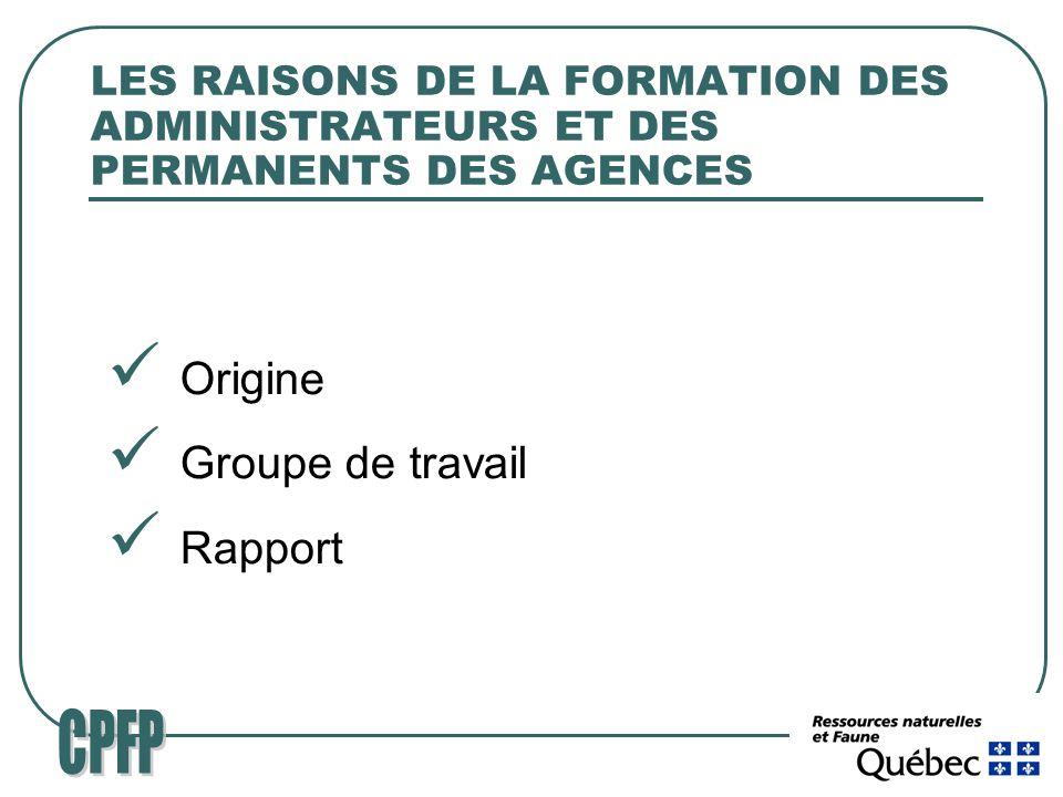 LES RAISONS DE LA FORMATION DES ADMINISTRATEURS ET DES PERMANENTS DES AGENCES Origine Groupe de travail Rapport