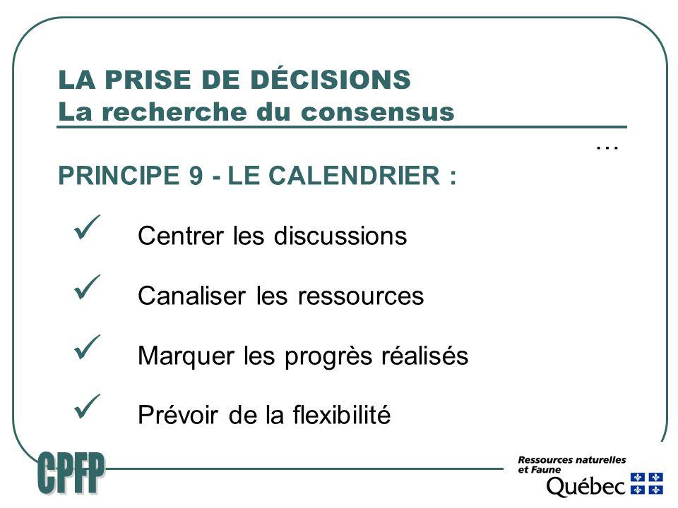 LA PRISE DE DÉCISIONS La recherche du consensus … PRINCIPE 9 - LE CALENDRIER : Centrer les discussions Canaliser les ressources Marquer les progrès réalisés Prévoir de la flexibilité