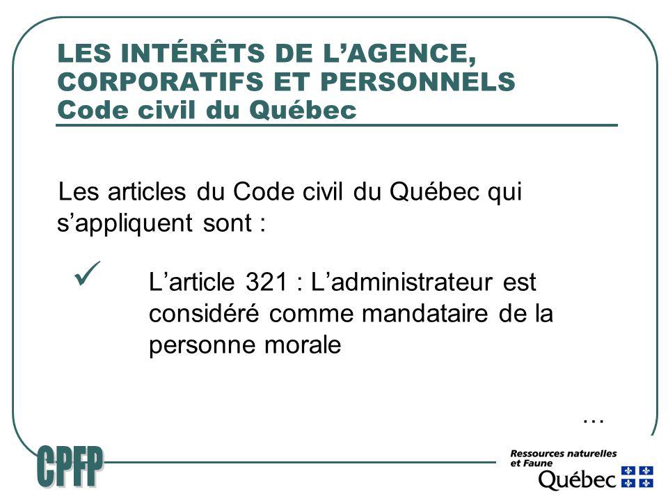 LES INTÉRÊTS DE LAGENCE, CORPORATIFS ET PERSONNELS Code civil du Québec Les articles du Code civil du Québec qui sappliquent sont : Larticle 321 : Ladministrateur est considéré comme mandataire de la personne morale …