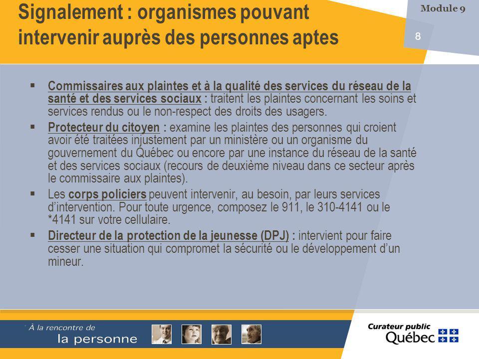 8 Commissaires aux plaintes et à la qualité des services du réseau de la santé et des services sociaux : traitent les plaintes concernant les soins et services rendus ou le non-respect des droits des usagers.