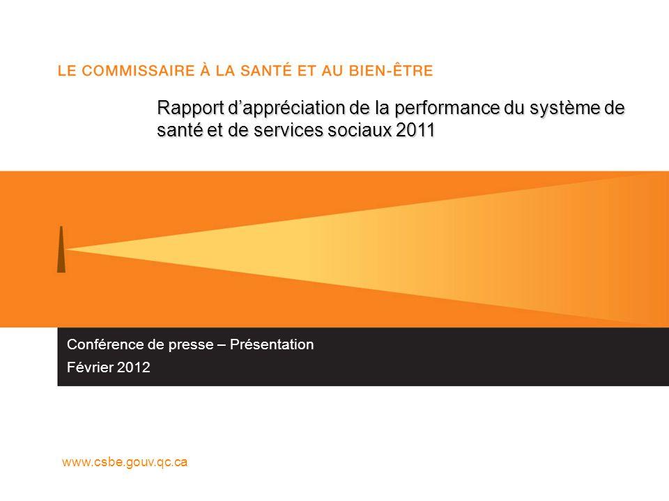 Conférence de presse – Présentation Février 2012 Rapport dappréciation de la performance du système de santé et de services sociaux 2011 www.csbe.gouv.qc.ca
