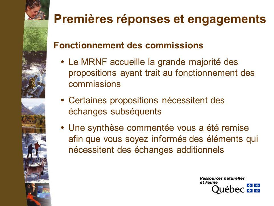 4 Premières réponses et engagements Fonctionnement des commissions Le MRNF accueille la grande majorité des propositions ayant trait au fonctionnement des commissions Certaines propositions nécessitent des échanges subséquents Une synthèse commentée vous a été remise afin que vous soyez informés des éléments qui nécessitent des échanges additionnels