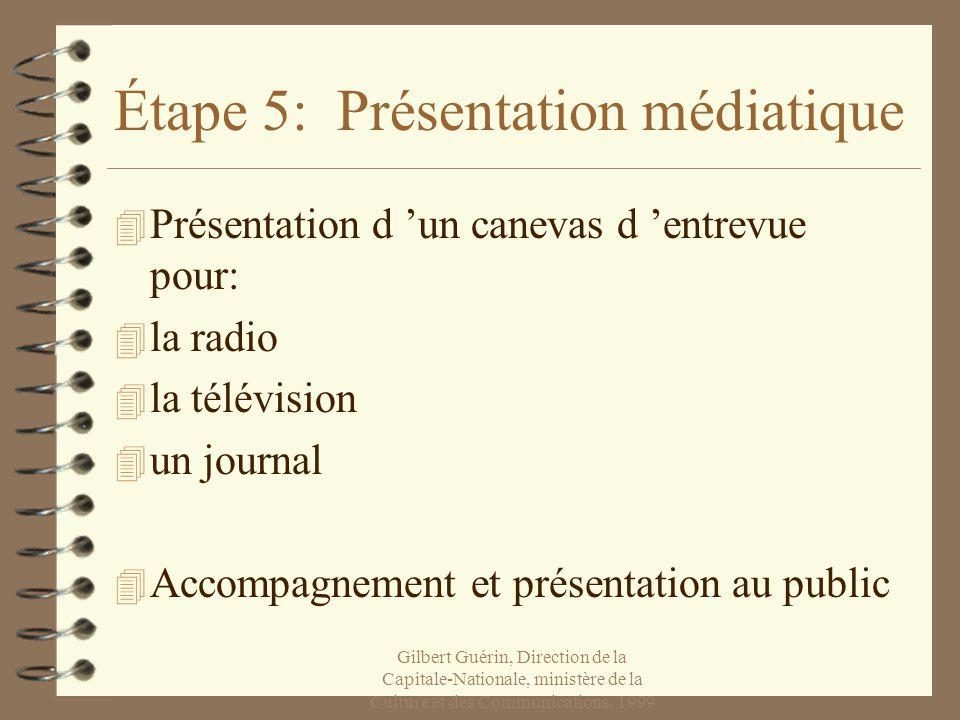 Étape 5: Présentation médiatique 4 Présentation d un canevas d entrevue pour: 4 la radio 4 la télévision 4 un journal 4 Accompagnement et présentation au public