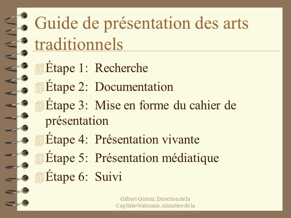 Guide de présentation des arts traditionnels 4 Étape 1: Recherche 4 Étape 2: Documentation 4 Étape 3: Mise en forme du cahier de présentation 4 Étape 4: Présentation vivante 4 Étape 5: Présentation médiatique 4 Étape 6: Suivi