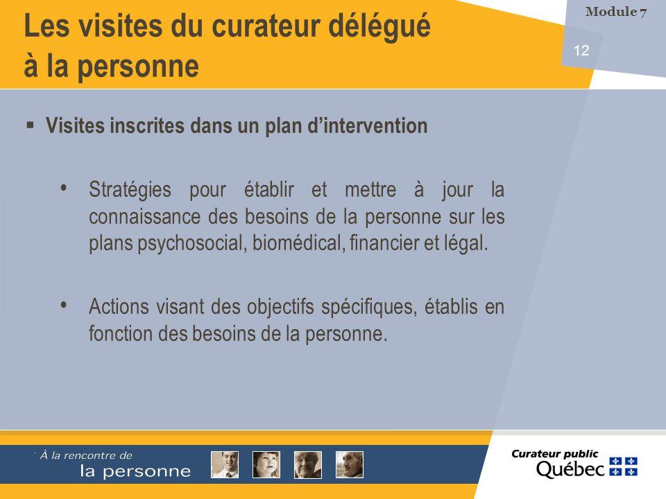 12 Les visites du curateur délégué à la personne Visites inscrites dans un plan dintervention Stratégies pour établir et mettre à jour la connaissance
