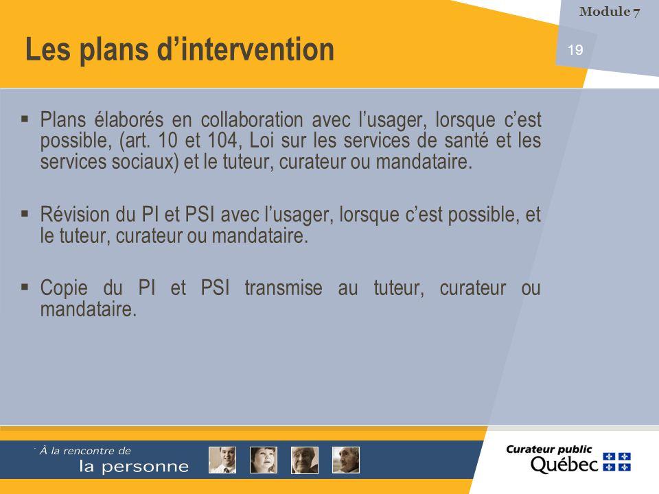 19 Les plans dintervention Plans élaborés en collaboration avec lusager, lorsque cest possible, (art. 10 et 104, Loi sur les services de santé et les