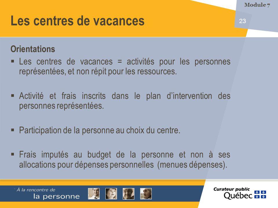 23 Les centres de vacances Orientations Les centres de vacances = activités pour les personnes représentées, et non répit pour les ressources.