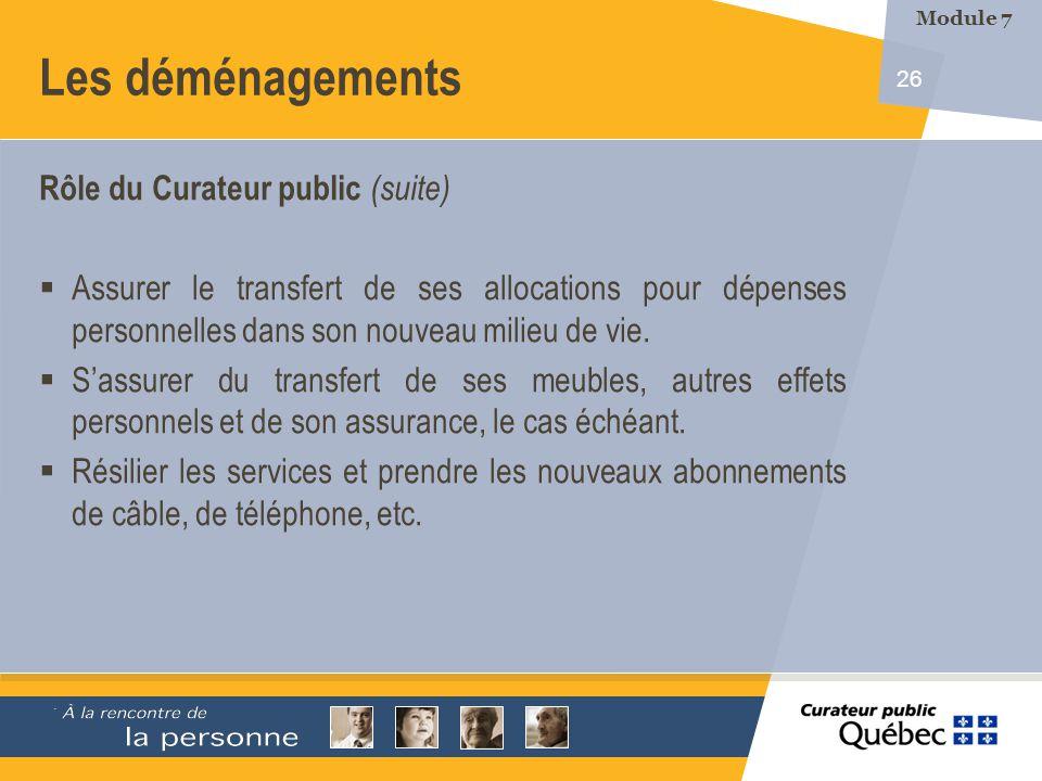 26 Les déménagements Rôle du Curateur public (suite) Assurer le transfert de ses allocations pour dépenses personnelles dans son nouveau milieu de vie.