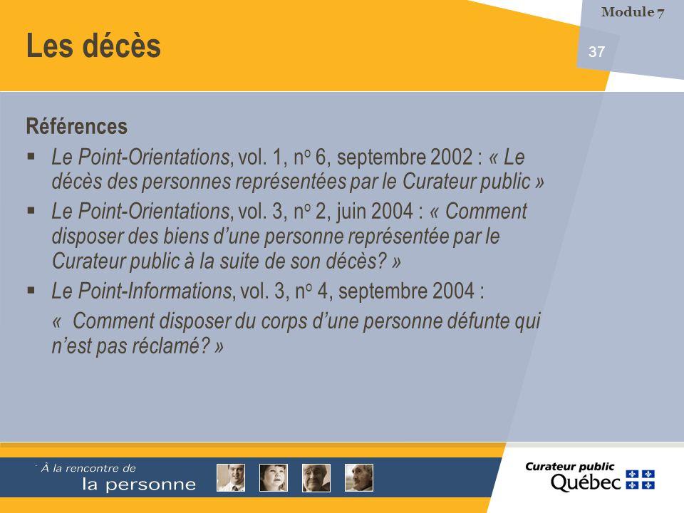 37 Les décès Références Le Point-Orientations, vol. 1, n o 6, septembre 2002 : « Le décès des personnes représentées par le Curateur public » Le Point