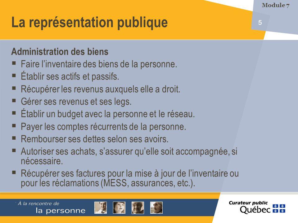 5 La représentation publique Administration des biens Faire linventaire des biens de la personne. Établir ses actifs et passifs. Récupérer les revenus