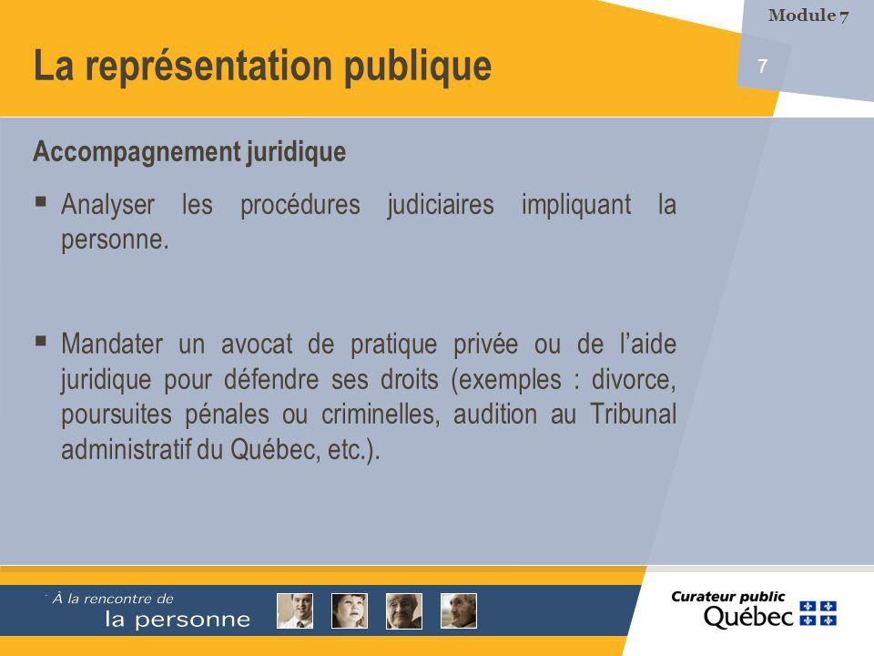 7 La représentation publique Accompagnement juridique Analyser les procédures judiciaires impliquant la personne. Mandater un avocat de pratique privé