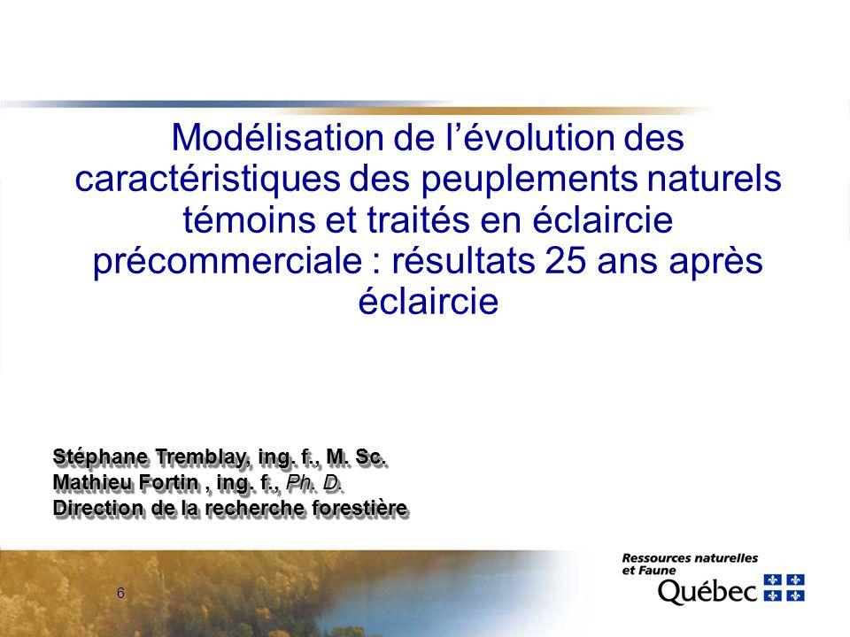 6 Modélisation de lévolution des caractéristiques des peuplements naturels témoins et traités en éclaircie précommerciale : résultats 25 ans après éclaircie Stéphane Tremblay, ing.
