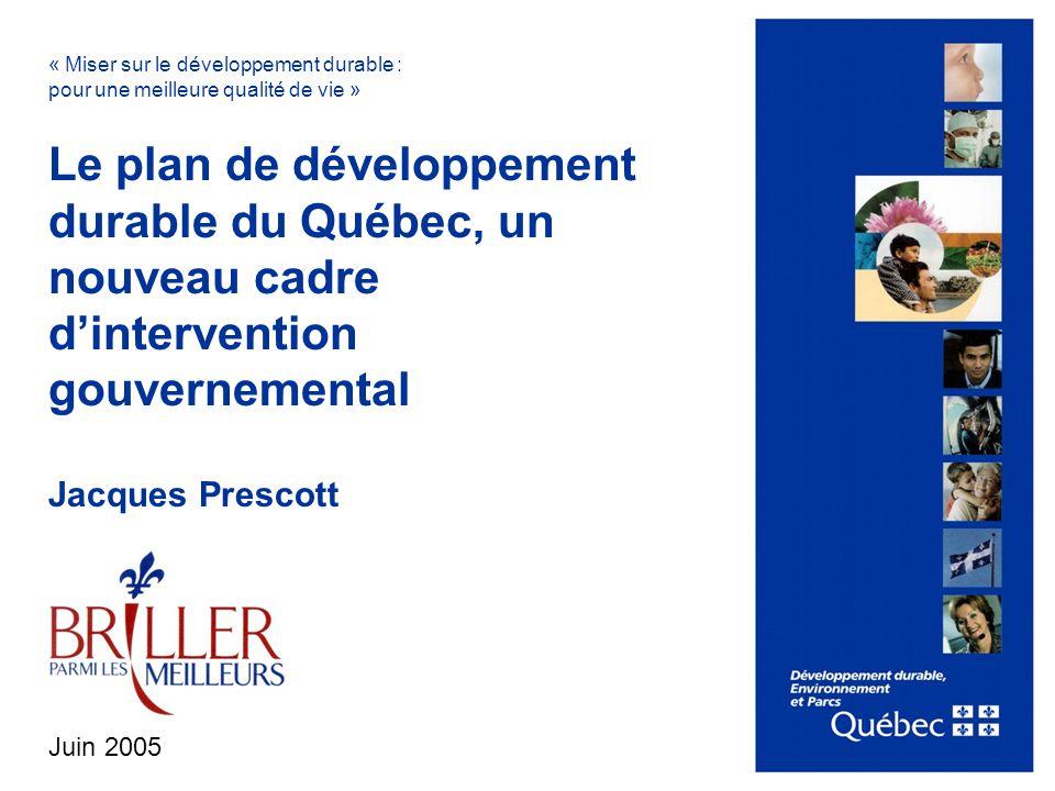 0 Le plan de développement durable du Québec, un nouveau cadre dintervention gouvernemental Jacques Prescott Juin 2005 « Miser sur le développement du