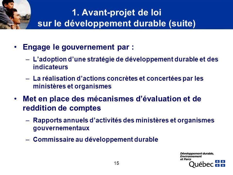 15 1. Avant-projet de loi sur le développement durable (suite) Engage le gouvernement par : –Ladoption dune stratégie de développement durable et des