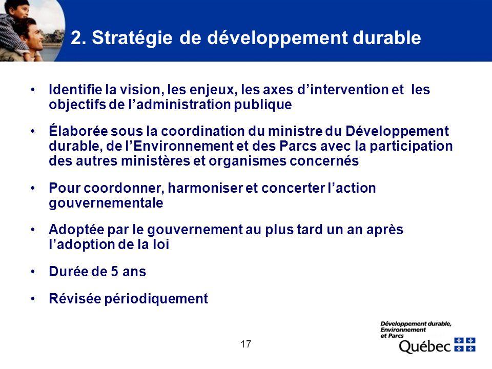 17 2. Stratégie de développement durable Identifie la vision, les enjeux, les axes dintervention et les objectifs de ladministration publique Élaborée