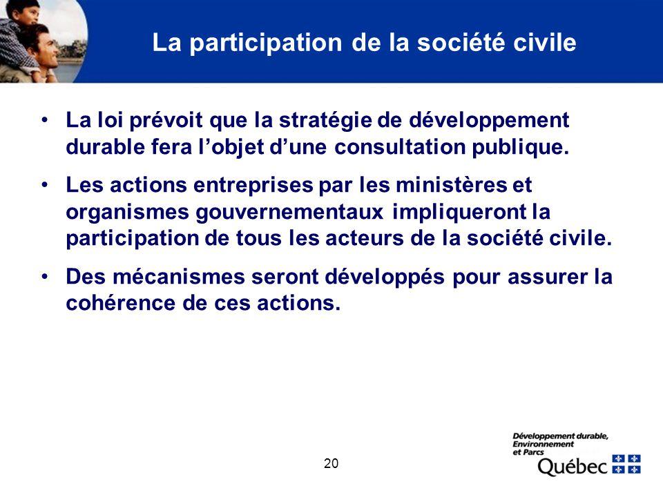 20 La participation de la société civile La loi prévoit que la stratégie de développement durable fera lobjet dune consultation publique. Les actions