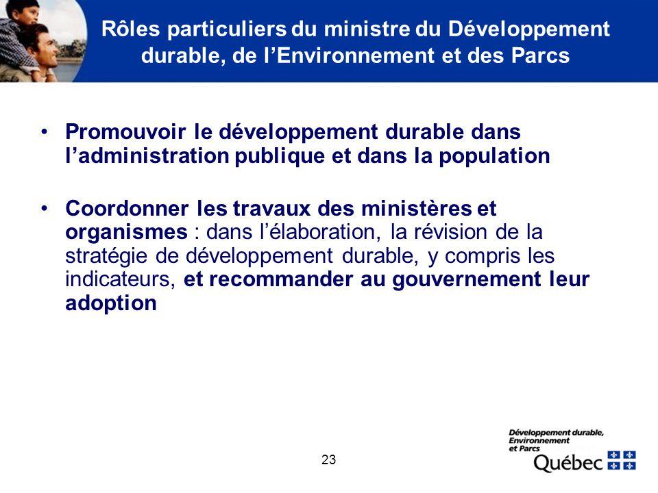 23 Rôles particuliers du ministre du Développement durable, de lEnvironnement et des Parcs Promouvoir le développement durable dans ladministration pu