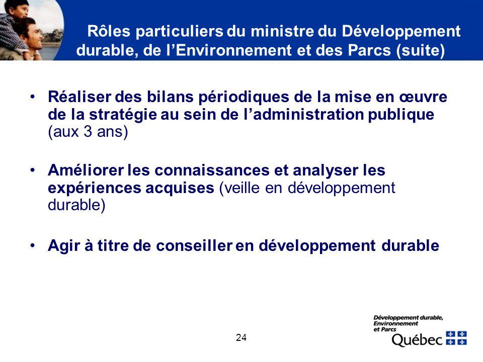 24 Rôles particuliers du ministre du Développement durable, de lEnvironnement et des Parcs (suite) Réaliser des bilans périodiques de la mise en œuvre