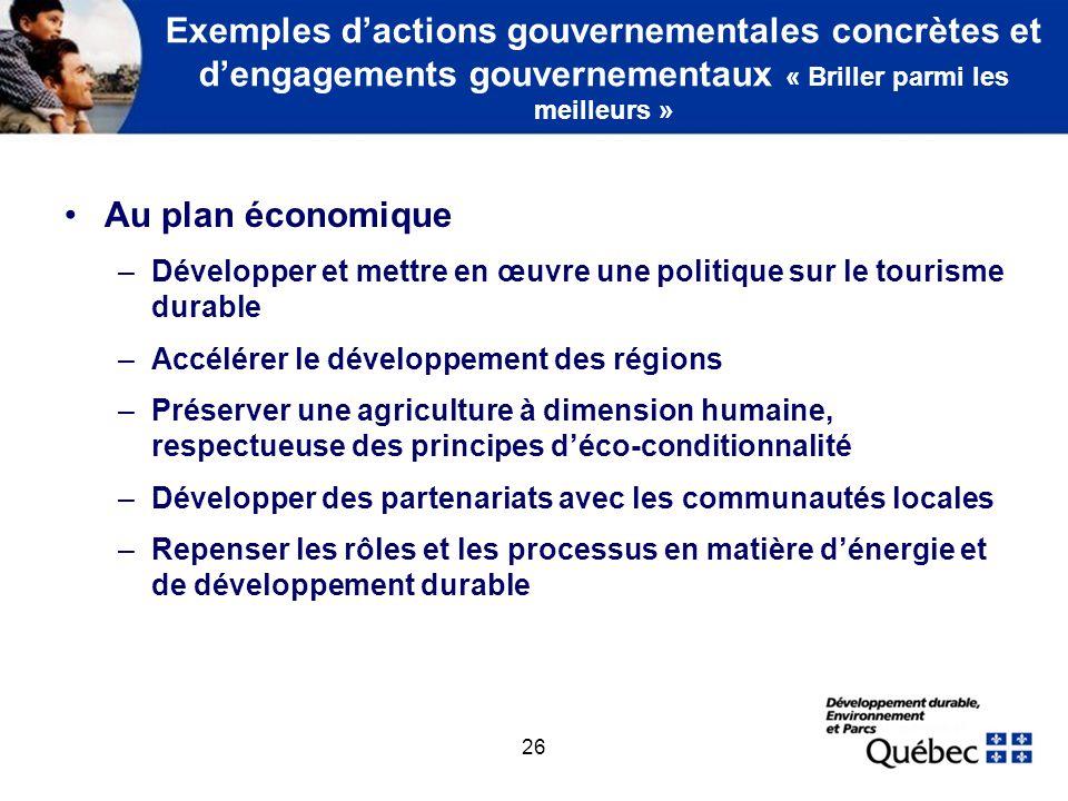 26 Exemples dactions gouvernementales concrètes et dengagements gouvernementaux « Briller parmi les meilleurs » Au plan économique –Développer et mett