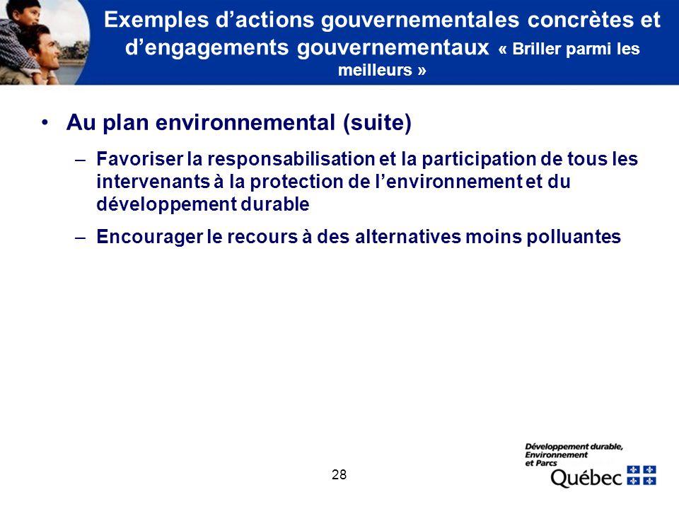 28 Exemples dactions gouvernementales concrètes et dengagements gouvernementaux « Briller parmi les meilleurs » Au plan environnemental (suite) –Favor
