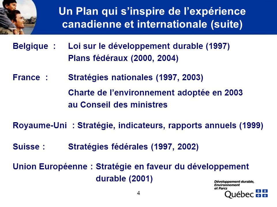 4 Un Plan qui sinspire de lexpérience canadienne et internationale (suite) Belgique : Loi sur le développement durable (1997) Plans fédéraux (2000, 20