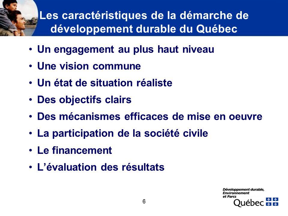 6 Les caractéristiques de la démarche de développement durable du Québec Un engagement au plus haut niveau Une vision commune Un état de situation réa