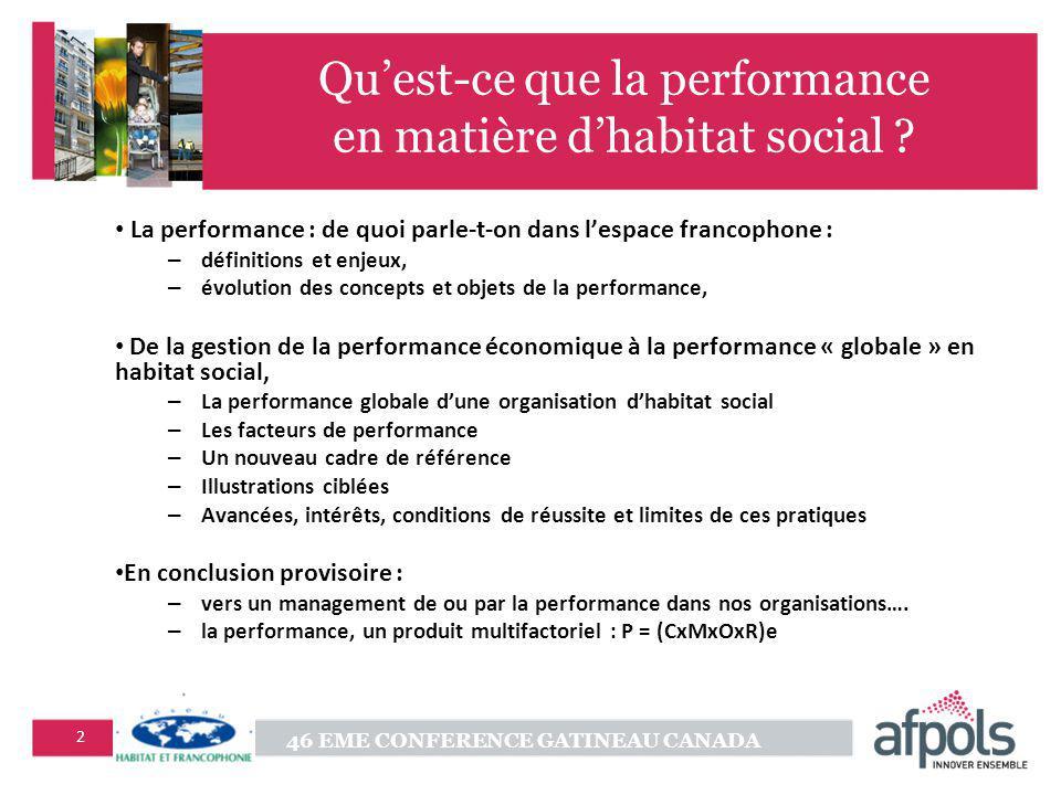 46 EME CONFERENCE GATINEAU CANADA 2 Quest-ce que la performance en matière dhabitat social ? La performance : de quoi parle-t-on dans lespace francoph