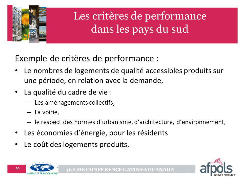 46 EME CONFERENCE GATINEAU CANADA 20 Les critères de performance dans les pays du sud Exemple de critères de performance : Le nombres de logements de
