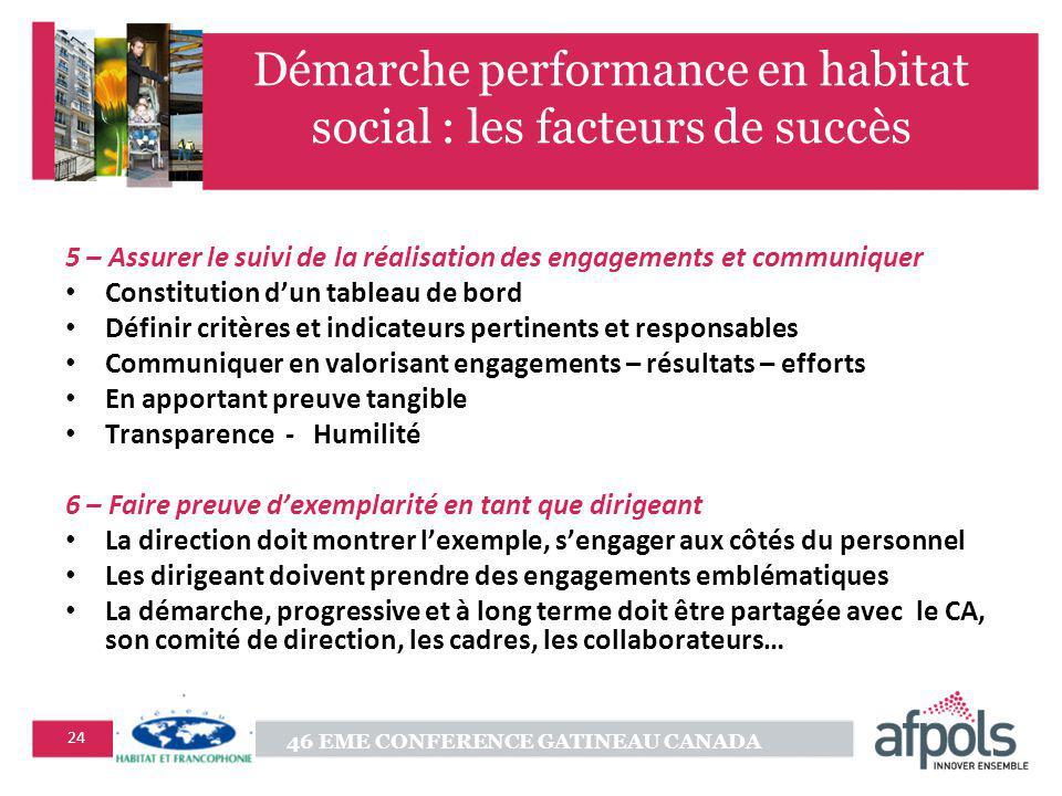 46 EME CONFERENCE GATINEAU CANADA 24 Démarche performance en habitat social : les facteurs de succès 5 – Assurer le suivi de la réalisation des engage