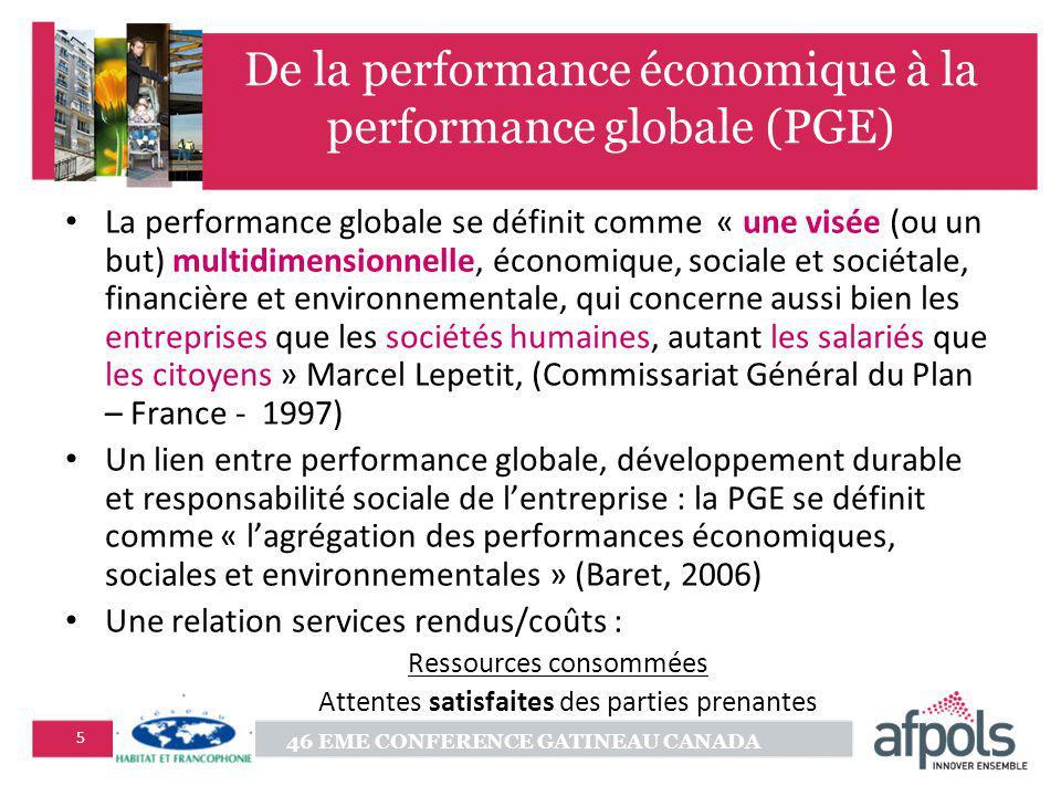46 EME CONFERENCE GATINEAU CANADA 5 De la performance économique à la performance globale (PGE) La performance globale se définit comme « une visée (o
