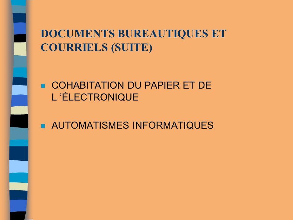 DOCUMENTS BUREAUTIQUES ET COURRIELS (SUITE) n COHABITATION DU PAPIER ET DE L ÉLECTRONIQUE n AUTOMATISMES INFORMATIQUES