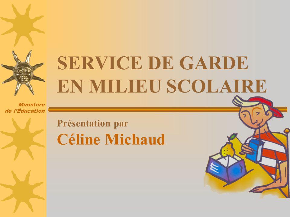 Ministère de lÉducation Présentation par Céline Michaud SERVICE DE GARDE EN MILIEU SCOLAIRE