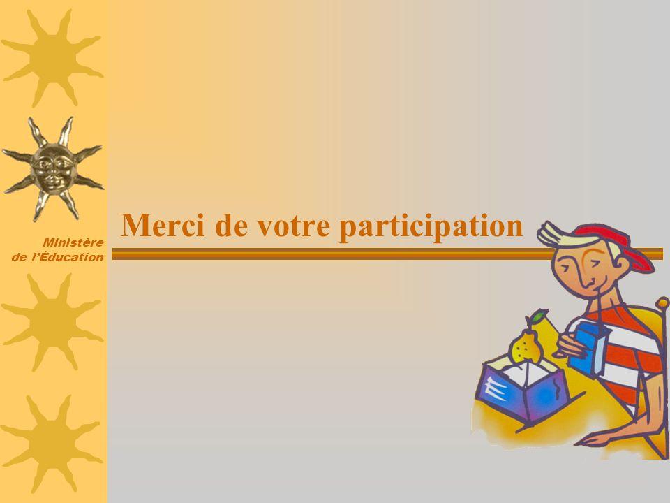 Ministère de lÉducation Merci de votre participation