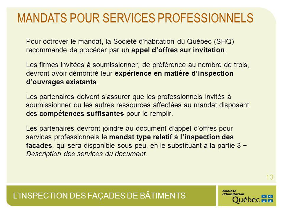 LINSPECTION DES FAÇADES DE BÂTIMENTS 13 MANDATS POUR SERVICES PROFESSIONNELS Pour octroyer le mandat, la Société dhabitation du Québec (SHQ) recommande de procéder par un appel doffres sur invitation.