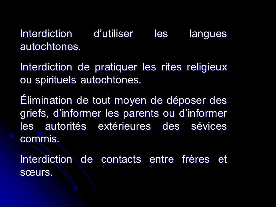 Interdiction dutiliser les langues autochtones. Interdiction de pratiquer les rites religieux ou spirituels autochtones. Élimination de tout moyen de