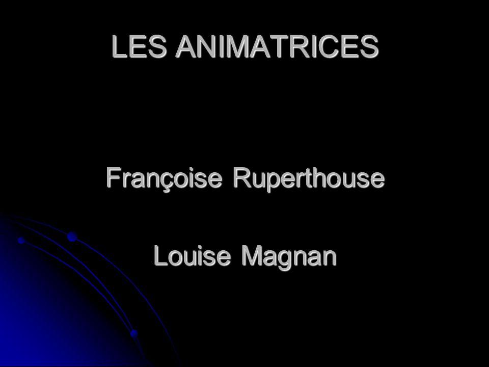 LES ANIMATRICES Françoise Ruperthouse Louise Magnan