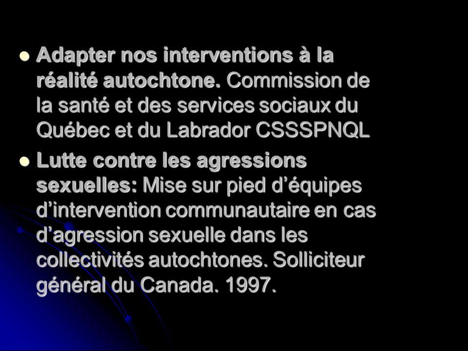 Adapter nos interventions à la réalité autochtone. Commission de la santé et des services sociaux du Québec et du Labrador CSSSPNQL Adapter nos interv