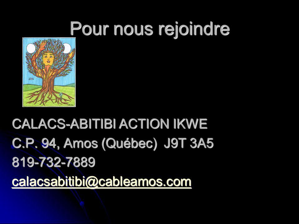 Pour nous rejoindre CALACS-ABITIBI ACTION IKWE C.P. 94, Amos (Québec) J9T 3A5 819-732-7889 calacsabitibi@cableamos.com