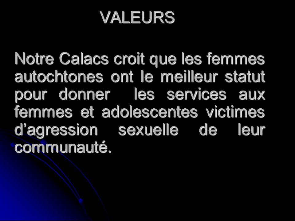 VALEURS VALEURS Notre Calacs croit que les femmes autochtones ont le meilleur statut pour donner les services aux femmes et adolescentes victimes dagr