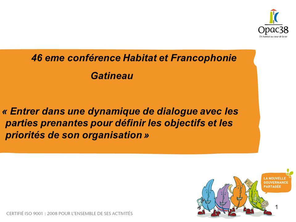 1 46 eme conférence Habitat et Francophonie Gatineau « Entrer dans une dynamique de dialogue avec les parties prenantes pour définir les objectifs et les priorités de son organisation »
