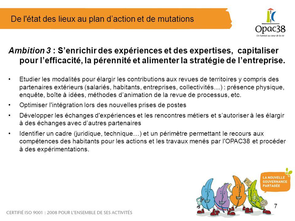 7 De l état des lieux au plan daction et de mutations Ambition 3 : Senrichir des expériences et des expertises, capitaliser pour lefficacité, la pérennité et alimenter la stratégie de lentreprise.