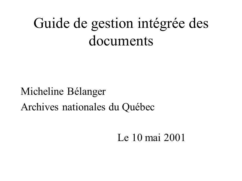 Guide de gestion intégrée des documents Micheline Bélanger Archives nationales du Québec Le 10 mai 2001